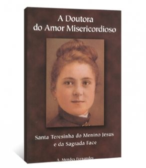 A Doutora do Amor Misericordioso - Santa Teresinha do Menino Jesus e da Sagrada Face